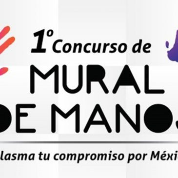 "1er. CONCURSO DE MURAL DE MANOS ""PLASMA TU COMPROMISO POR MÉXICO"""